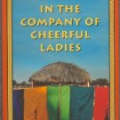 In the Company of Cheerful Ladies by Alexander McCall Smith No 1 Ladies Detective Agency Mystery