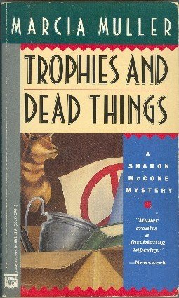 Trophies and Dead Things by Marcia Muller Sharon McCone Mystery