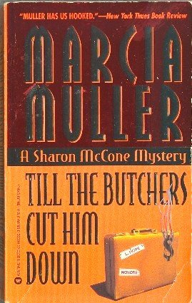 Till the Butchers Cut Him Down by Marcia Muller Sharon McCone Mystery