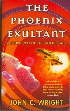The Phoenix Exultant by John C Wright Volume II of the Golden Age