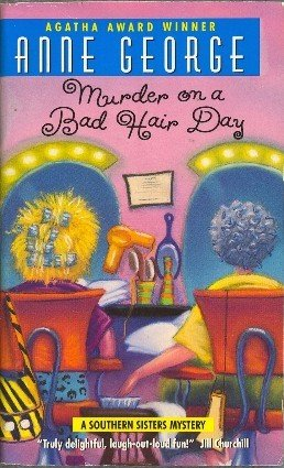 Murder on a Bad Hair Day by Anne George Southern Sisters Mystery