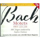BACH - MOTETS BWV 225, 226, 227, 228, 229, 230 BBC Singers Conducted STEPHEN CLEOBURY