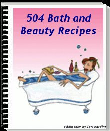 Over 500 beautiful bath and beauty recipes