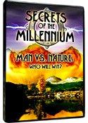 Secrets of the Millennium Man vs. Nature Who will win?