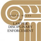 ABA Model Rules for Lawyer Disciplinary Enforcement, 2007 Edition