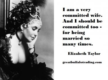 Free Thought For the Day:I Am A Very Committed Wife Elizabeth Taylor