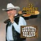 COUNTRY ROLAND BAND-25 GOLDEN HITS