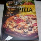 NOW YOU'RE COOKIN' PIZZA, NEW HARDCOVER. 2007