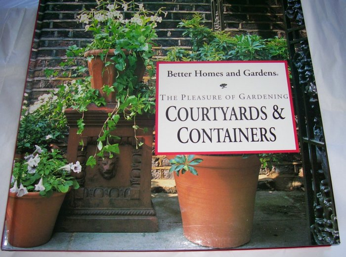 The Pleasure of Gardening Courtyards and Containers (Better Homes & Gardens),  1994