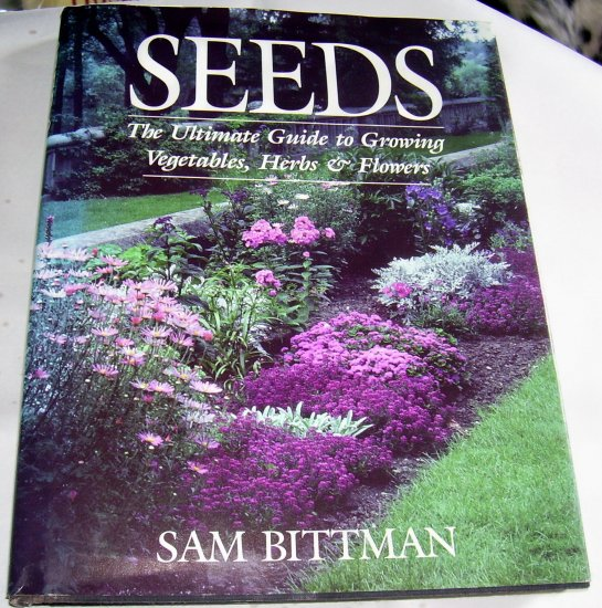 Seeds: The Ultimate Guide to Growing Vegetables, Herbs, and Flowers, (HCDJ),1989