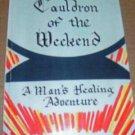 Cauldron of the Weekend,2001, A Man's Healing Adventure