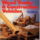Making Wood Trucks & Consturction Vehicles Book by Reg Martin