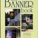 The Banner Book - Easy to sew indoor and outdoor banners for all seasons.
