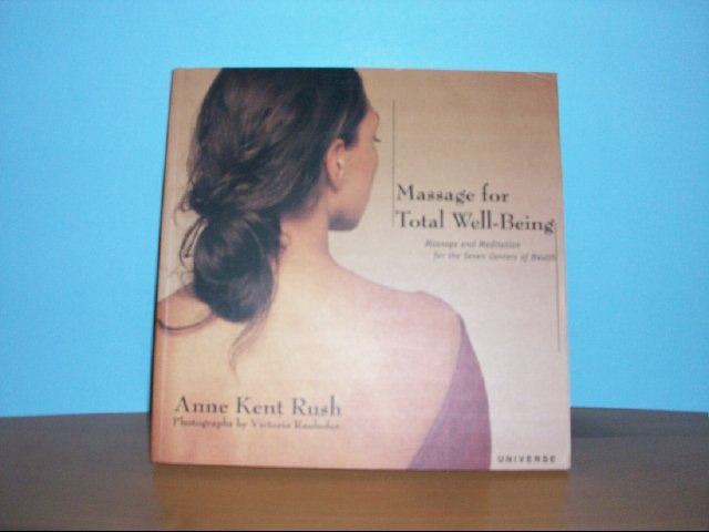 Massage for Total Well-Being by Anne Kent Rush