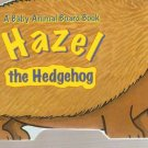 Hazel the Hedgehog A Baby Animal Board Book