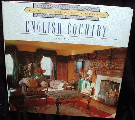 English Country by Julie Fowler Interior Decorating Hardcover Dated 1997