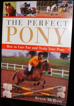 The Perfect Pony (Care / Training) Susan McBane Softcover 2001