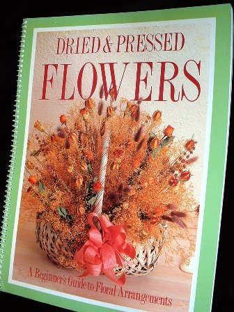 Dried Pressed Flowers Beginners Guide to Floral Arrangements 1992 Spiral Bound Softcover