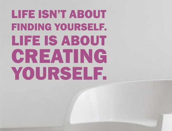Life Isn't About Finding Yourself Wall Decal Quote Artist Faith Happy Family Crreativity Sticker