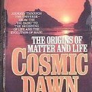 Cosmic Dawn Eric Chaisson 1984 Paperback