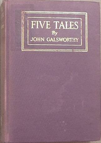 Five Tales John Galsworthy 1918 Hard Cover