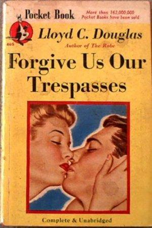 Forgive Us Our Trespasses Lloyd C Douglas 1947 Paperback