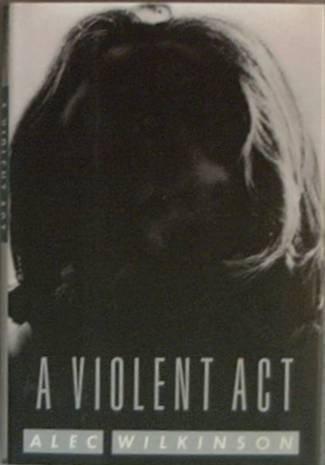 A Violent Act Alec Wilkinson 1993 HC/DJ