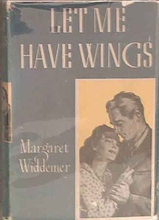 Let Me Have Wings Margaret Widdemer 1941 HC/DJ