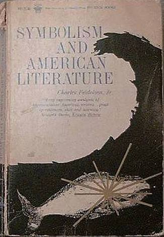 Symbolism And American Literature Charles Feidelston, Jr. 1962 Soft Cover