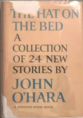 The Hat On The Bed John O'Hara 1963 HC/DJ