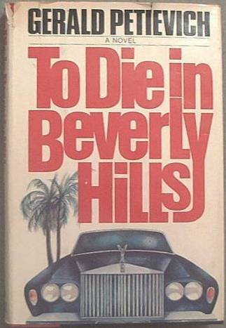 To Die In Beverly Hills Gerald Petievich 1983 HC/DJ