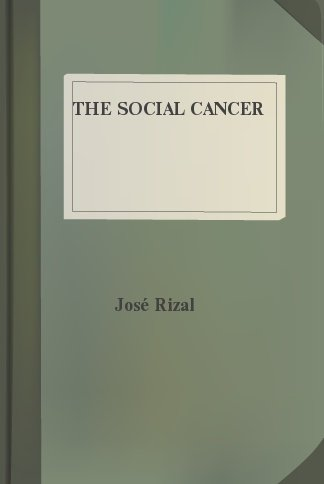 The Social Cancer (Noli Me Tangere English version) by Jose Rizal