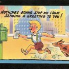 Comical Unused Postcard NOTHINGS GONNA STOP ME From Sending A Greeting To You Funny Comic Postcard