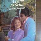 A Time To Grow by Claudia Jameson Harlequin Romance Book #2691 1st Edition May 1985