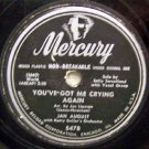 """You've-Got Me Crying Again 78 RPM on Mercury 10"""" record"""