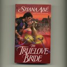 ABE, SHANA - The Truelove Bride
