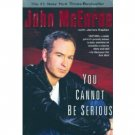 YOU CANNOT BE SERIOUS  by John McEnroe with James Kaplan.