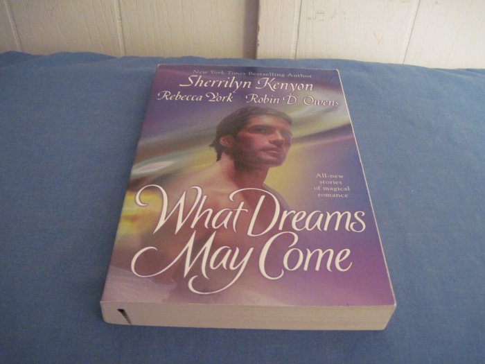 What Dreams May Come by Sherrilyn Kenyon, Rebecca York, Robin D. Owens