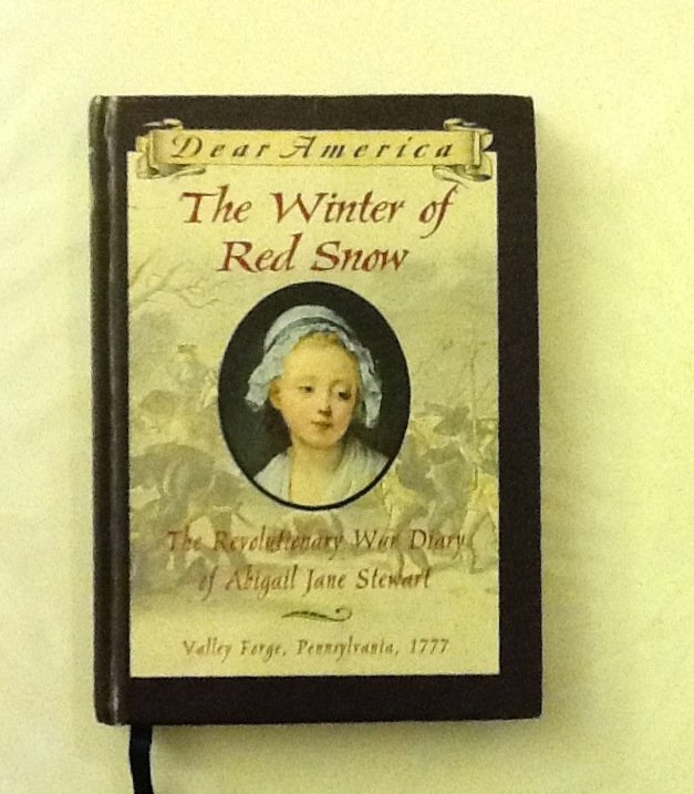 The Winter of Red Snow: The Revolutionary War Diary of Abigail Jane Stewart by Kristiana Gregory