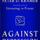 Against Depression by Peter D. Kramer M.D. (2005, Ha...