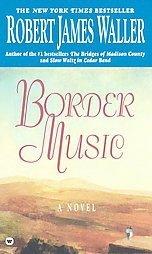 Border Music by Robert James Waller (1996, Paperback)