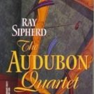 The Audubon Quartet by Ray Sipherd (1999, Paperback)