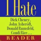 The I Hate Dick Cheney, John Ashcroft, Don, Rumsfeld...