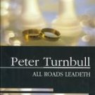 All Roads Leadeth by Peter Turnbull (2003, Hardcover)