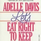 Let's Eat Right to Keep Fit. by Adelle Davis (1988, ...