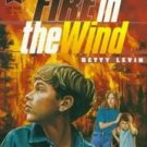 Fire in the Wind by Betty Levin (1997, Paperback, Re...