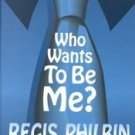 Who Wants to Be Me? by Bill Zehme, Regis Philbin (20...