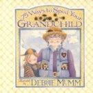 75 Ways to Spoil Your Grandchild by Debbie Mumm (200...