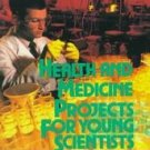 Health and Medicine Projects for Young Scientists by...