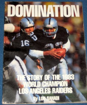 Domination The Story of the 1983 World Champion Los Angeles Raiders